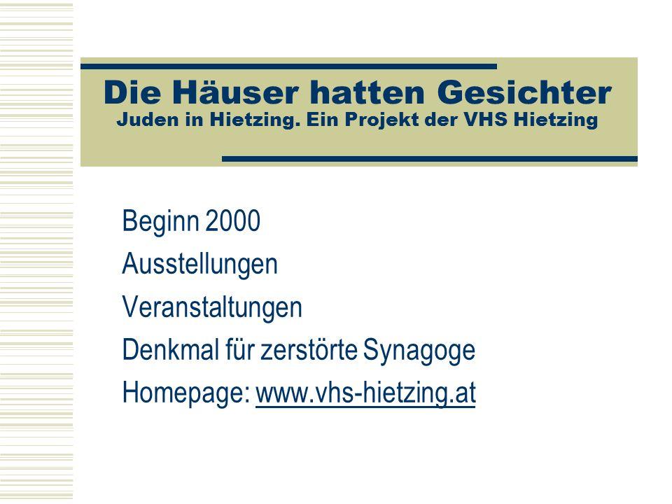 Die Häuser hatten Gesichter Juden in Hietzing. Ein Projekt der VHS Hietzing Beginn 2000 Ausstellungen Veranstaltungen Denkmal für zerstörte Synagoge H