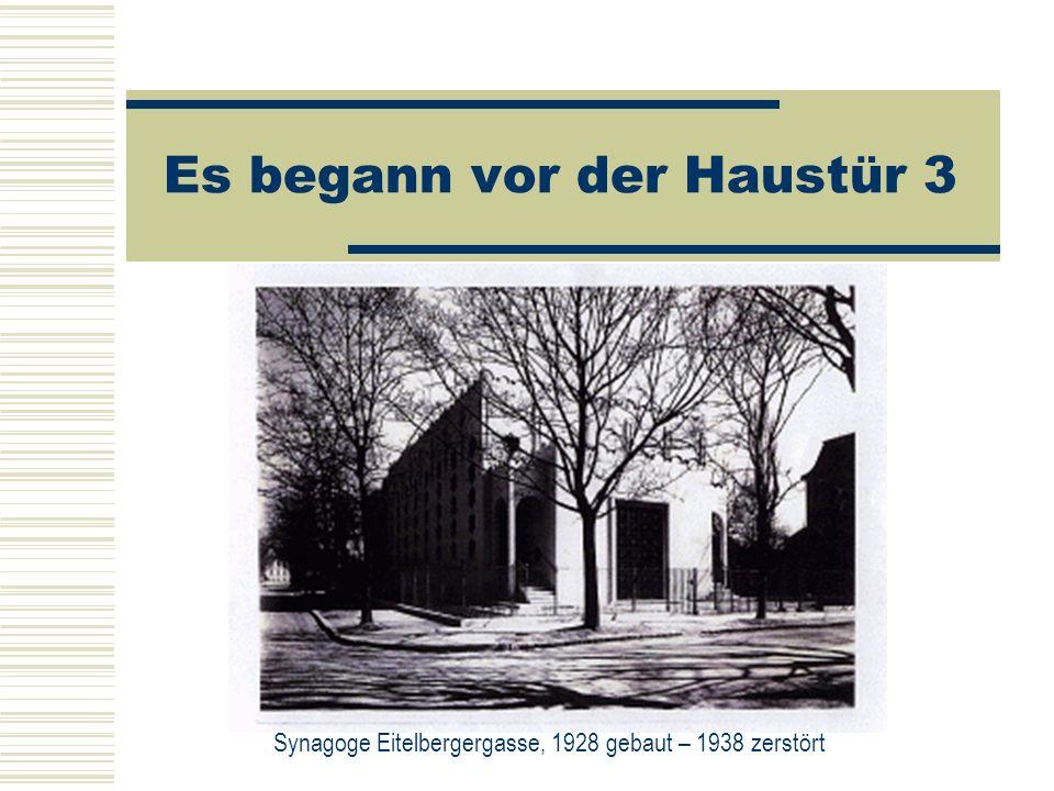 Es begann vor der Haustür 3 Synagoge Eitelbergergasse, 1928 gebaut – 1938 zerstört