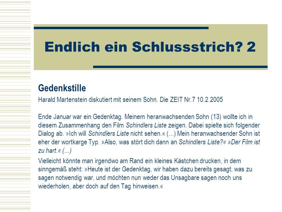 Endlich ein Schlussstrich? 2 Gedenkstille Harald Martenstein diskutiert mit seinem Sohn. Die ZEIT Nr.7 10.2.2005 Ende Januar war ein Gedenktag. Meinem