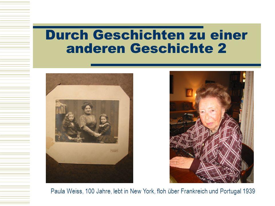 Durch Geschichten zu einer anderen Geschichte 2 Paula Weiss, 100 Jahre, lebt in New York, floh über Frankreich und Portugal 1939