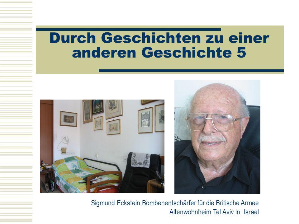 Durch Geschichten zu einer anderen Geschichte 5 Sigmund Eckstein,Bombenentschärfer für die Britische Armee Altenwohnheim Tel Aviv in Israel
