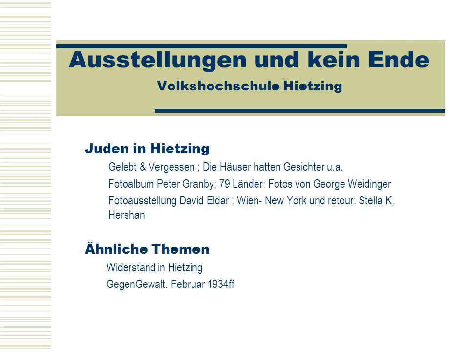Ausstellungen und kein Ende Volkshochschule Hietzing Juden in Hietzing Gelebt & Vergessen ; Die Häuser hatten Gesichter u.a. Fotoalbum Peter Granby; 7