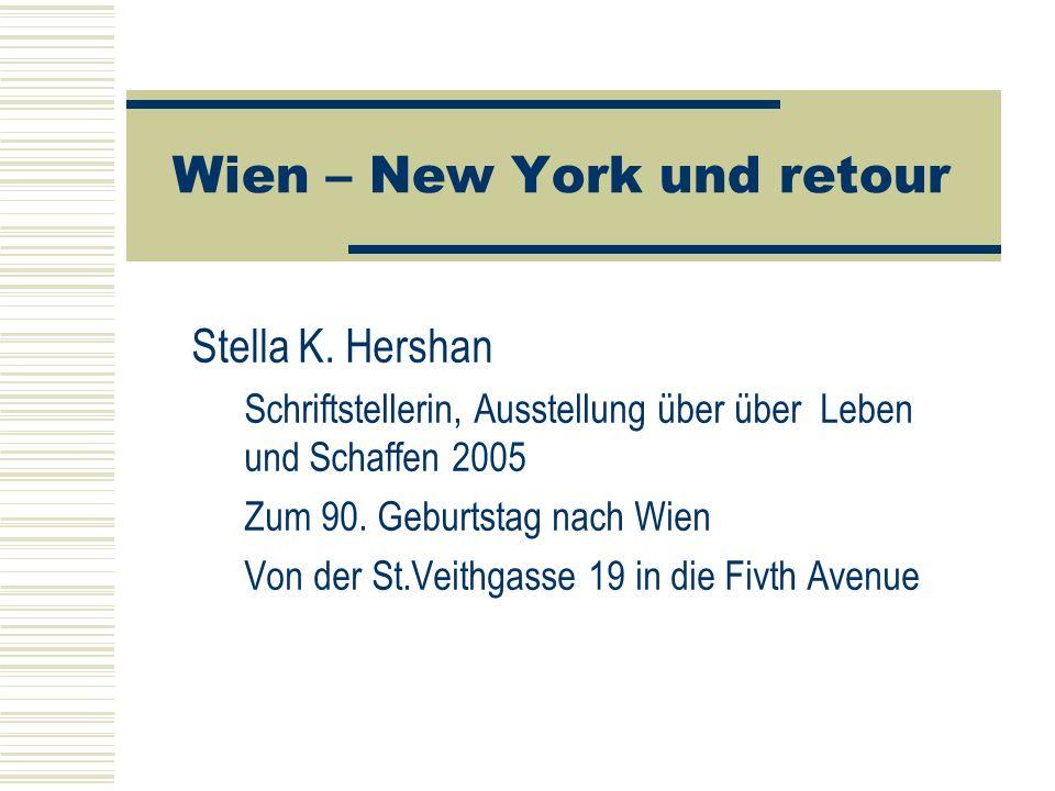 Wien – New York und retour Stella K. Hershan Schriftstellerin, Ausstellung über über Leben und Schaffen 2005 Zum 90. Geburtstag nach Wien Von der St.V