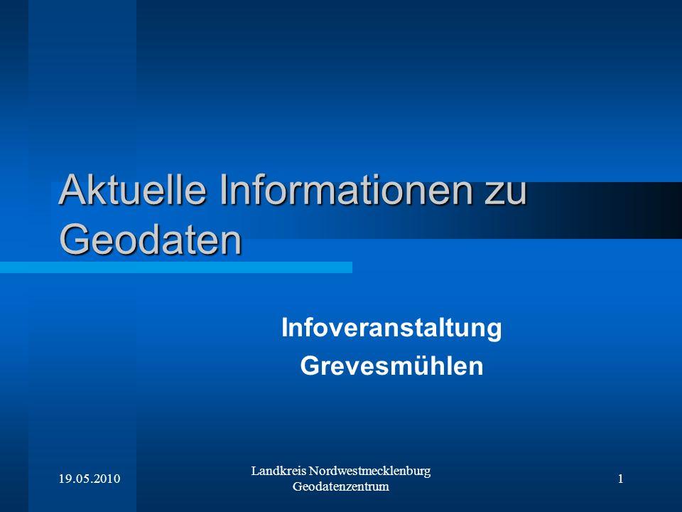 19.05.2010 Landkreis Nordwestmecklenburg Geodatenzentrum 1 Aktuelle Informationen zu Geodaten Infoveranstaltung Grevesmühlen