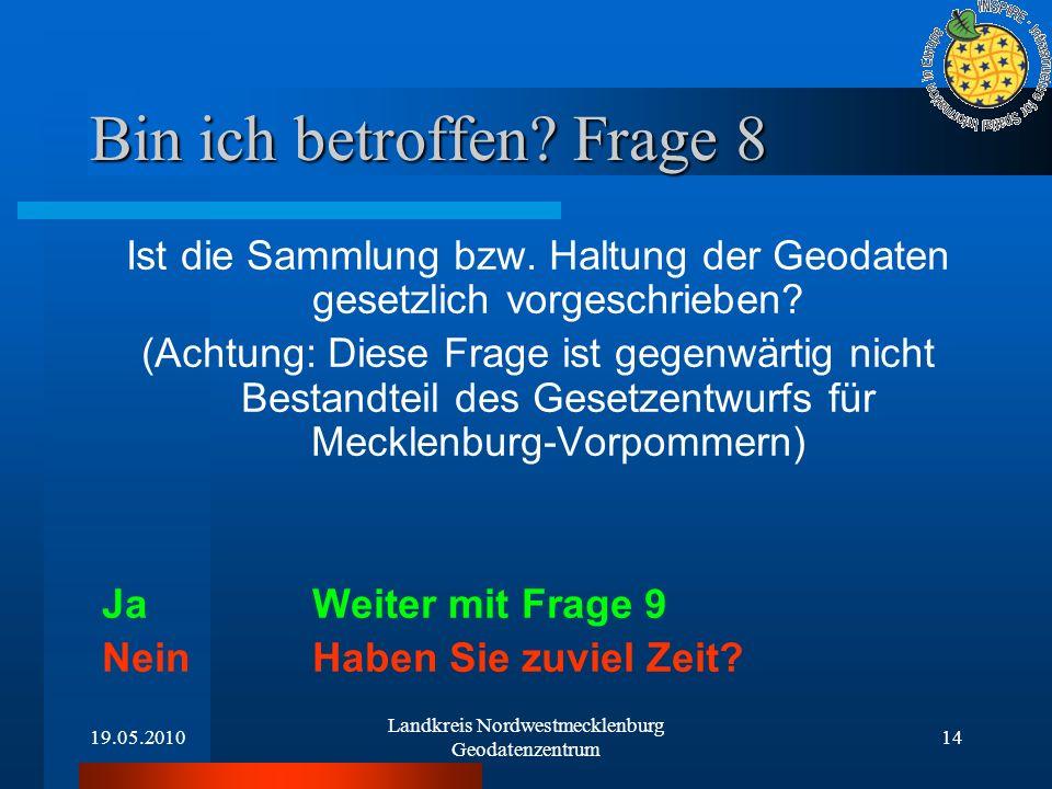 19.05.2010 Landkreis Nordwestmecklenburg Geodatenzentrum 14 Bin ich betroffen? Frage 8 Ist die Sammlung bzw. Haltung der Geodaten gesetzlich vorgeschr