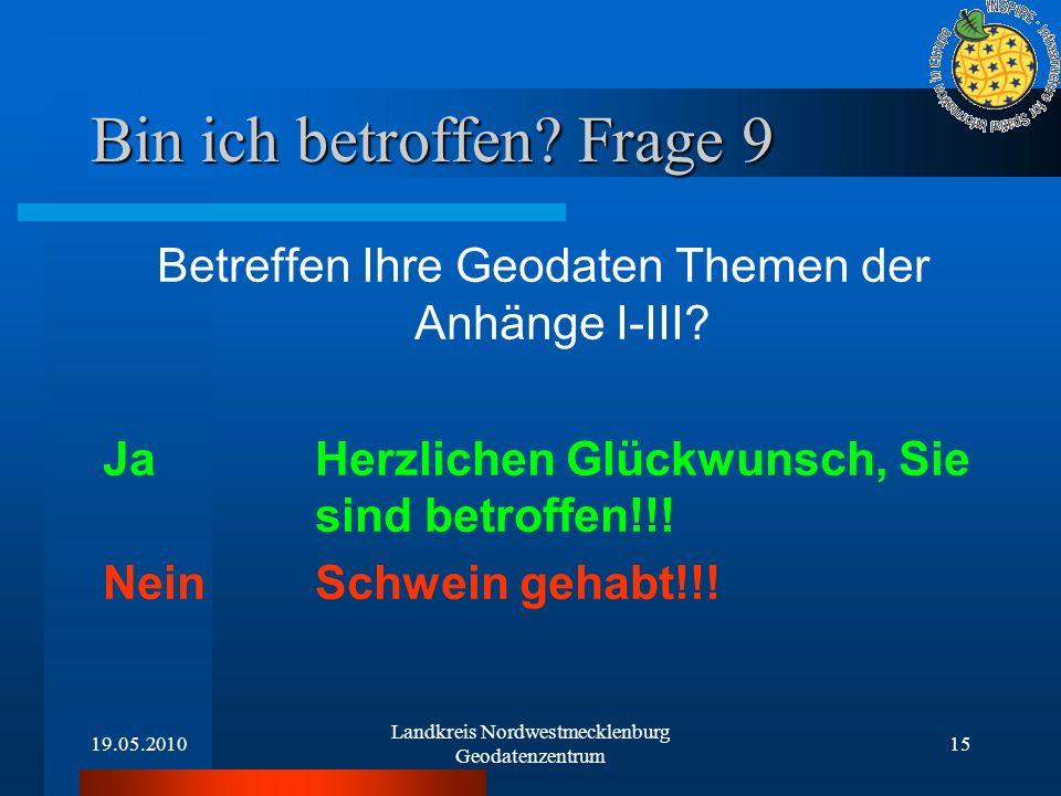 19.05.2010 Landkreis Nordwestmecklenburg Geodatenzentrum 15 Bin ich betroffen? Frage 9 Betreffen Ihre Geodaten Themen der Anhänge I-III? Ja Herzlichen