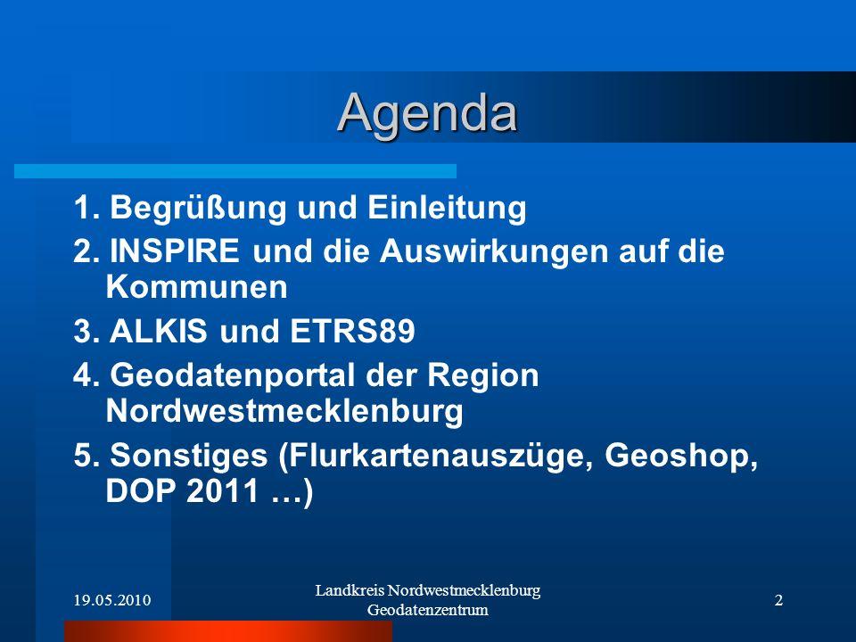 19.05.2010 Landkreis Nordwestmecklenburg Geodatenzentrum 2 Agenda 1. Begrüßung und Einleitung 2. INSPIRE und die Auswirkungen auf die Kommunen 3. ALKI