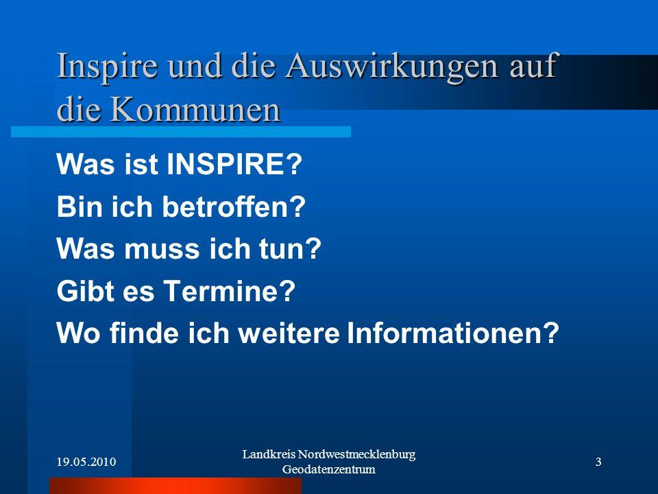 19.05.2010 Landkreis Nordwestmecklenburg Geodatenzentrum 3 Inspire und die Auswirkungen auf die Kommunen Was ist INSPIRE? Bin ich betroffen? Was muss