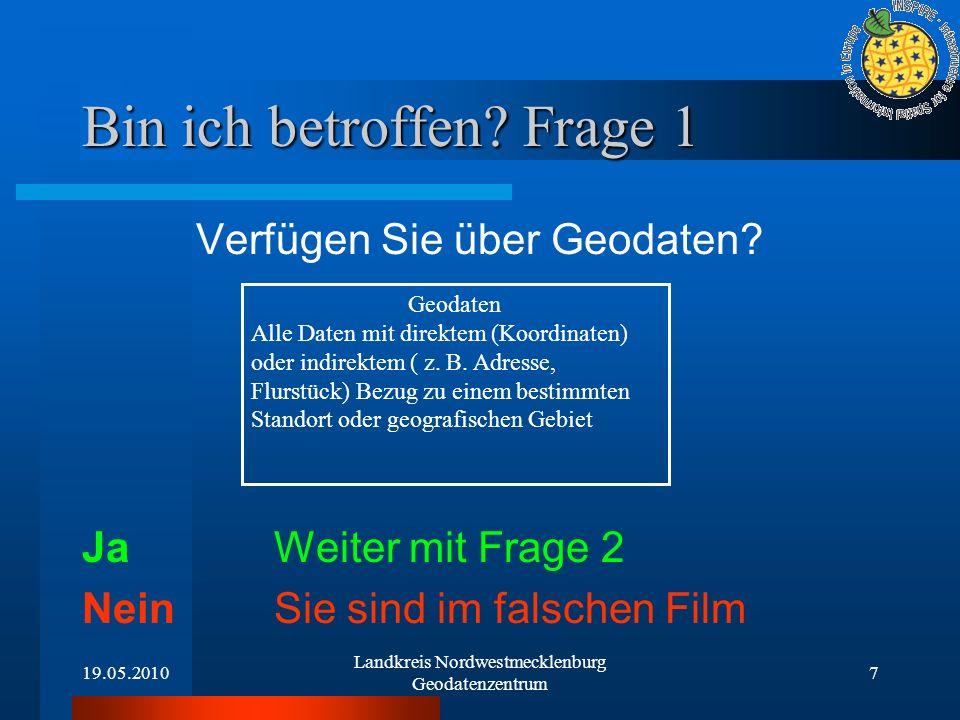 19.05.2010 Landkreis Nordwestmecklenburg Geodatenzentrum 7 Bin ich betroffen? Frage 1 Verfügen Sie über Geodaten? Ja Weiter mit Frage 2 NeinSie sind i