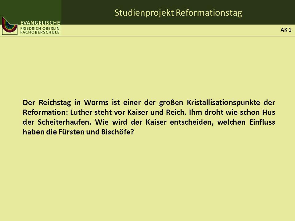 Studienprojekt Reformationstag Der Reichstag in Worms ist einer der großen Kristallisationspunkte der Reformation: Luther steht vor Kaiser und Reich.