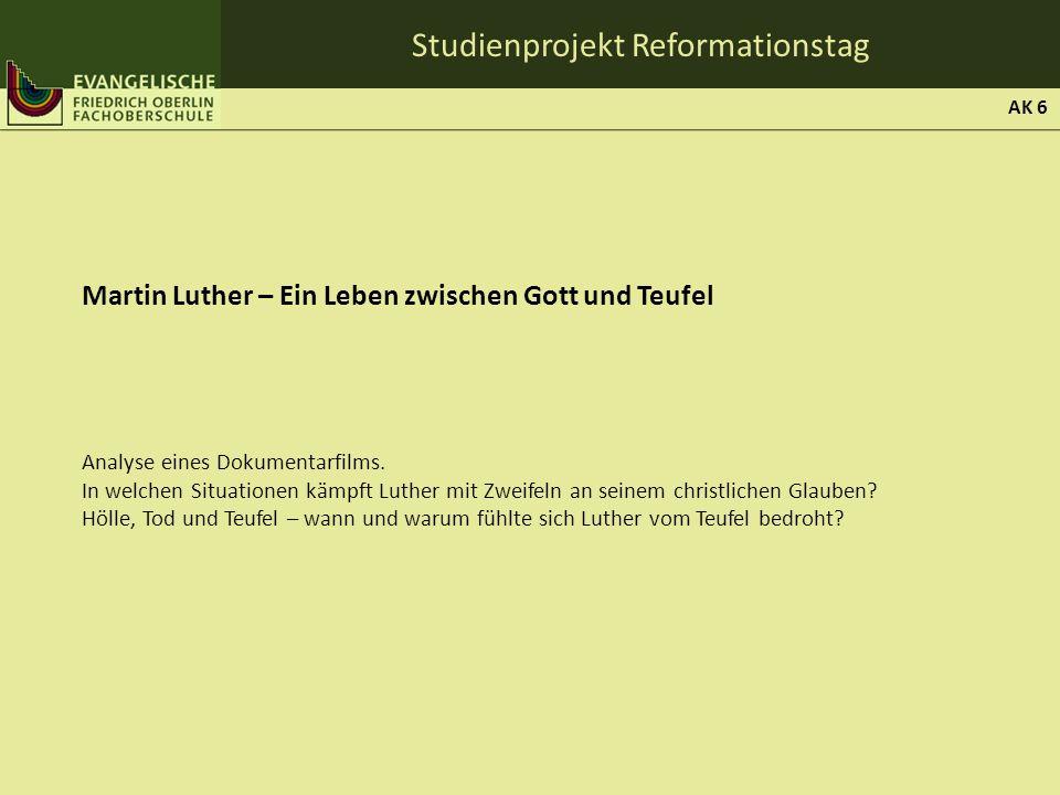 Studienprojekt Reformationstag Martin Luther – Ein Leben zwischen Gott und Teufel Analyse eines Dokumentarfilms. In welchen Situationen kämpft Luther