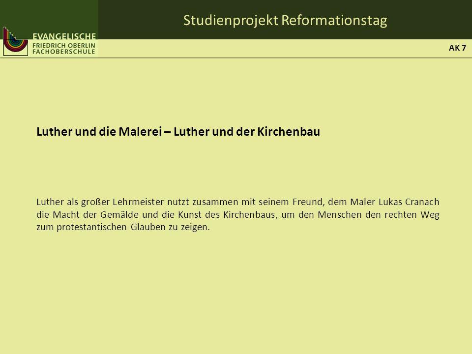 Studienprojekt Reformationstag Luther und die Malerei – Luther und der Kirchenbau Luther als großer Lehrmeister nutzt zusammen mit seinem Freund, dem