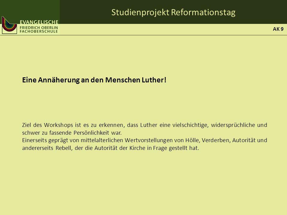 Studienprojekt Reformationstag Eine Annäherung an den Menschen Luther! Ziel des Workshops ist es zu erkennen, dass Luther eine vielschichtige, widersp