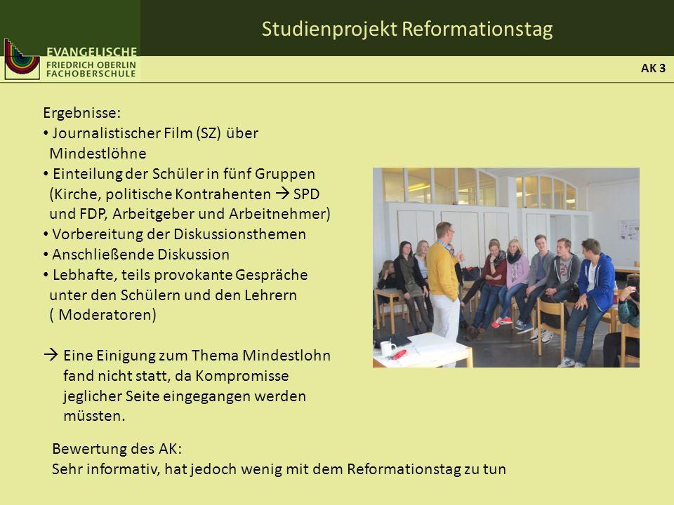 Studienprojekt Reformationstag Ergebnisse: Journalistischer Film (SZ) über Mindestlöhne Einteilung der Schüler in fünf Gruppen (Kirche, politische Kon
