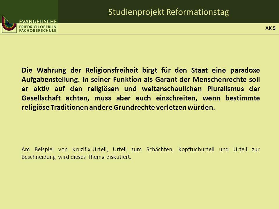 Studienprojekt Reformationstag Die Wahrung der Religionsfreiheit birgt für den Staat eine paradoxe Aufgabenstellung. In seiner Funktion als Garant der