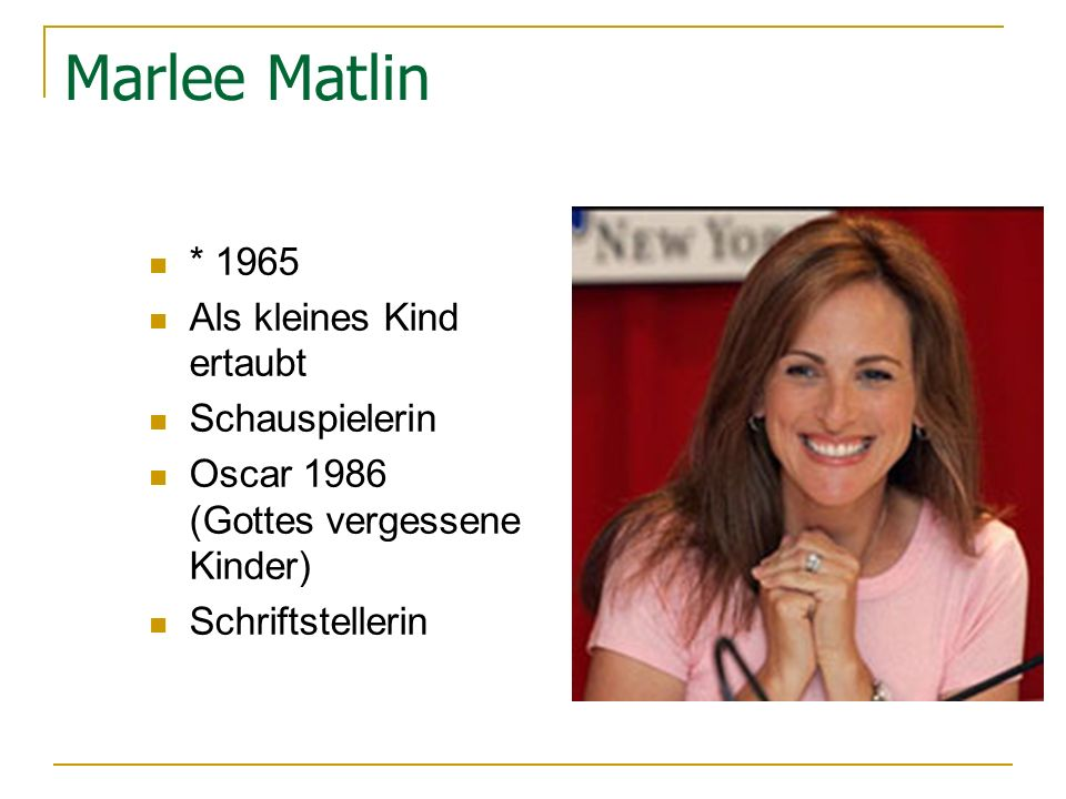 Marlee Matlin * 1965 Als kleines Kind ertaubt Schauspielerin Oscar 1986 (Gottes vergessene Kinder) Schriftstellerin