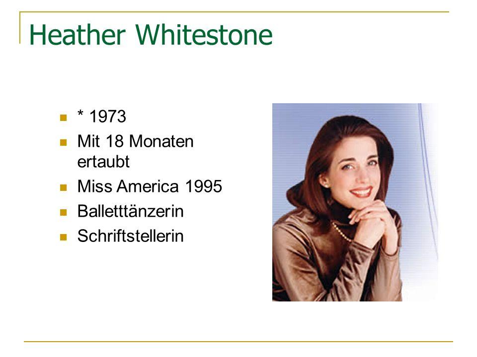 Heather Whitestone * 1973 Mit 18 Monaten ertaubt Miss America 1995 Balletttänzerin Schriftstellerin