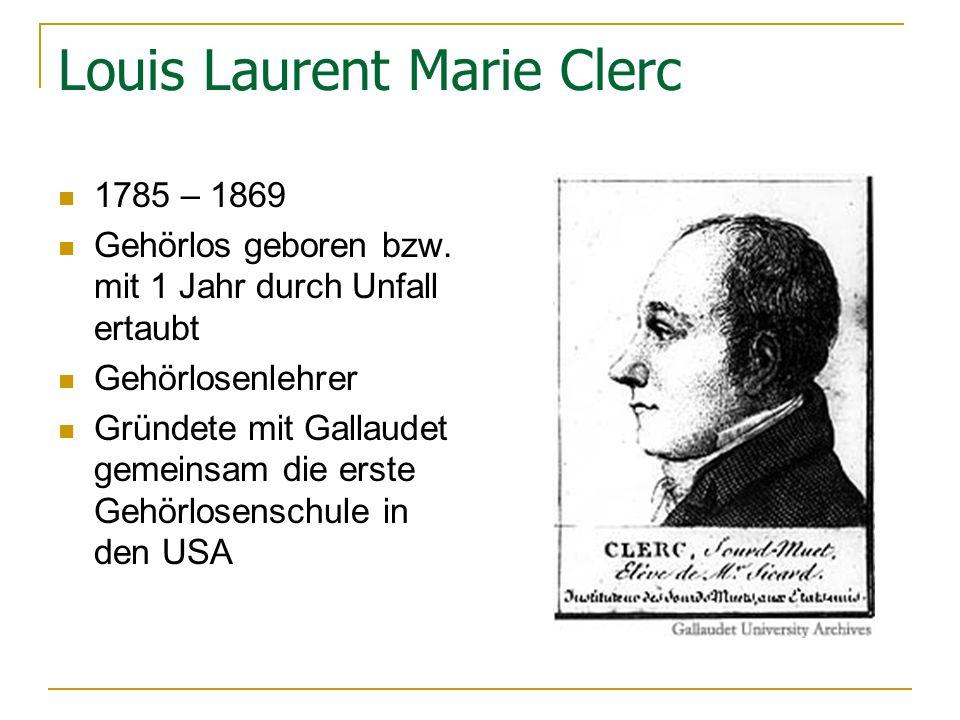 Louis Laurent Marie Clerc 1785 – 1869 Gehörlos geboren bzw.
