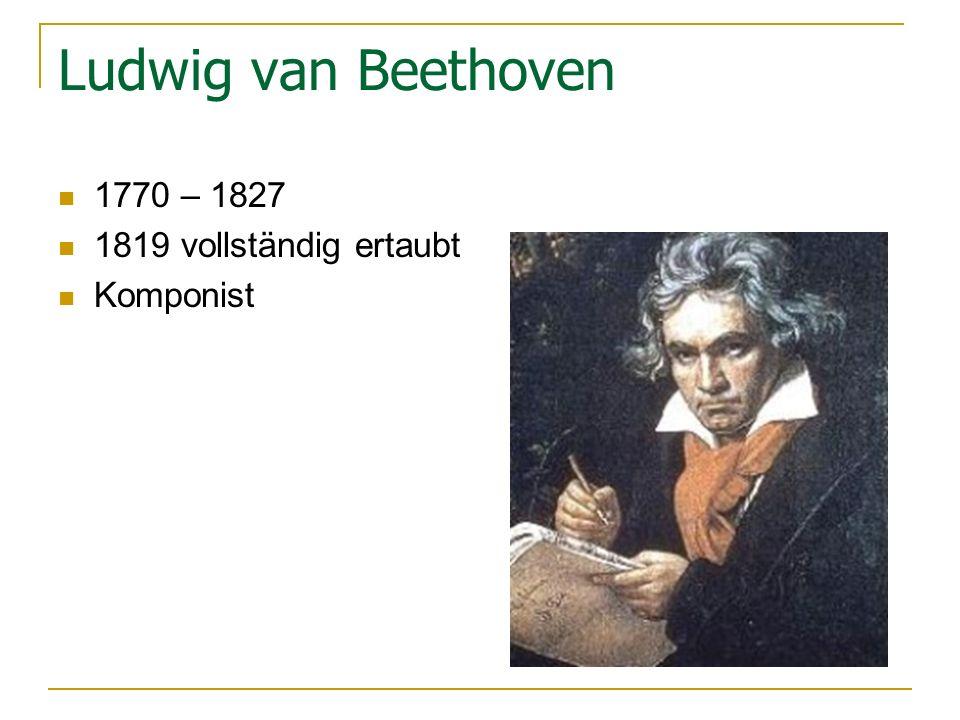 Ludwig van Beethoven 1770 – 1827 1819 vollständig ertaubt Komponist