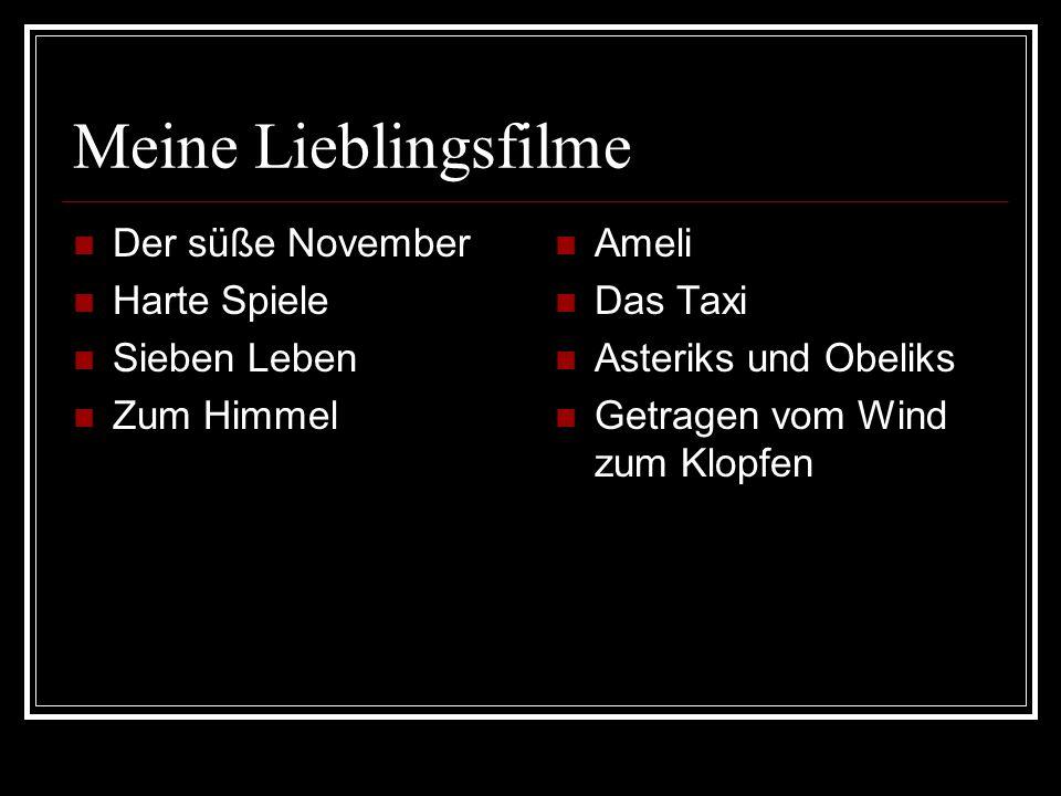 Meine Lieblingsfilme Der süße November Harte Spiele Sieben Leben Zum Himmel Ameli Das Taxi Asteriks und Obeliks Getragen vom Wind zum Klopfen