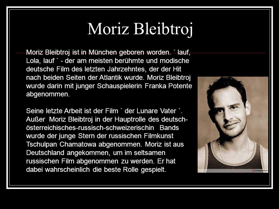 Moriz Bleibtroj Moriz Bleibtroj ist in München geboren worden. ` lauf, Lola, lauf ` - der am meisten berühmte und modische deutsche Film des letzten J
