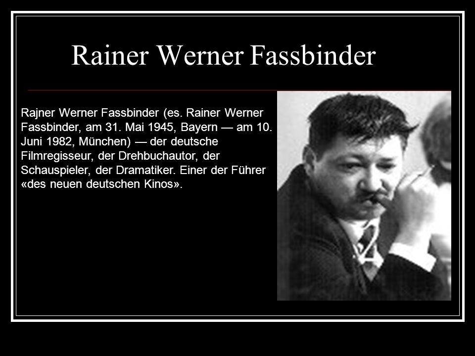 Rainer Werner Fassbinder Rajner Werner Fassbinder (es. Rainer Werner Fassbinder, am 31. Mai 1945, Bayern am 10. Juni 1982, München) der deutsche Filmr