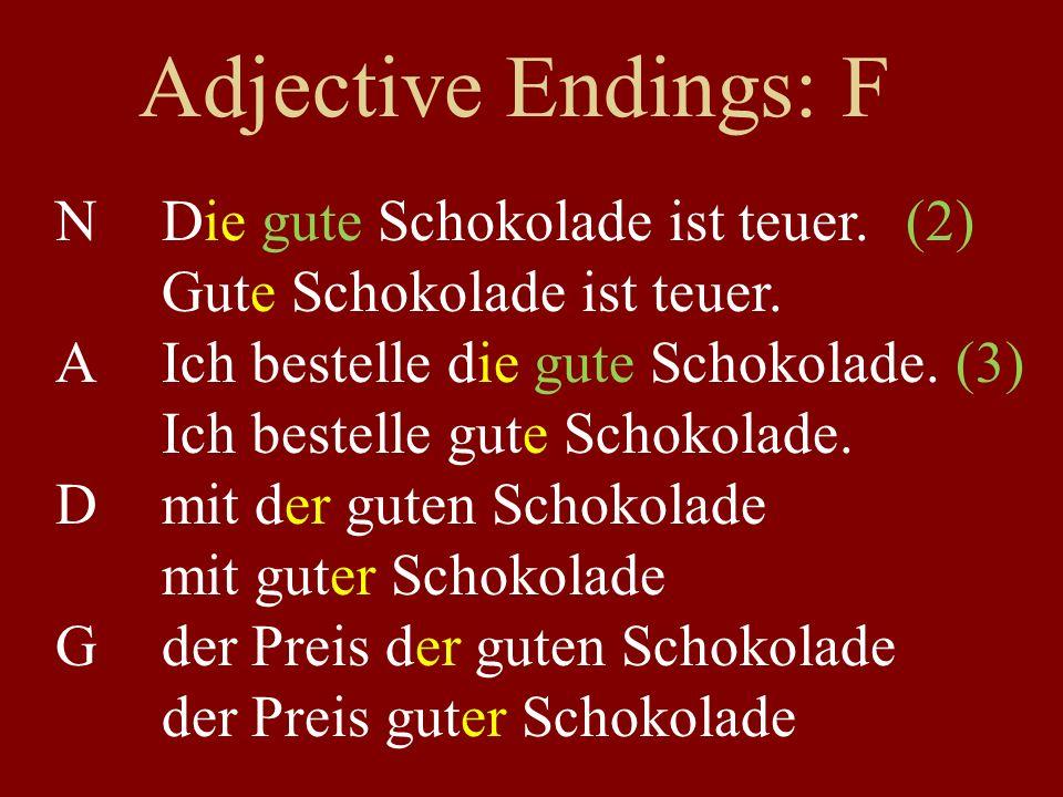 Adjective Endings: F NDie gute Schokolade ist teuer.(2) Gute Schokolade ist teuer.