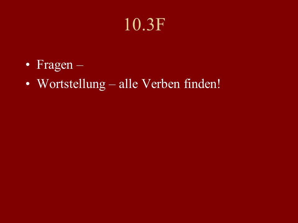 10.3F Fragen – Wortstellung – alle Verben finden!