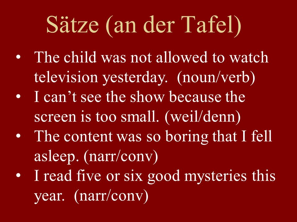 Sätze (an der Tafel) The child was not allowed to watch television yesterday.