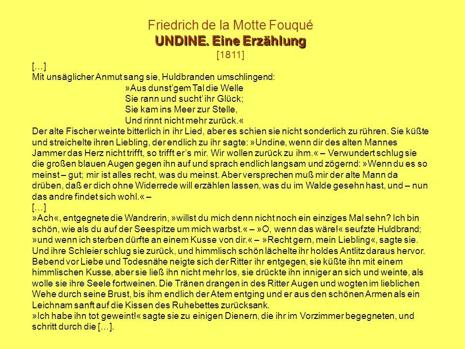 Friedrich de la Motte Fouqué UNDINE. Eine Erzählung [1811] […] Mit unsäglicher Anmut sang sie, Huldbranden umschlingend: »Aus dunstgem Tal die Welle S