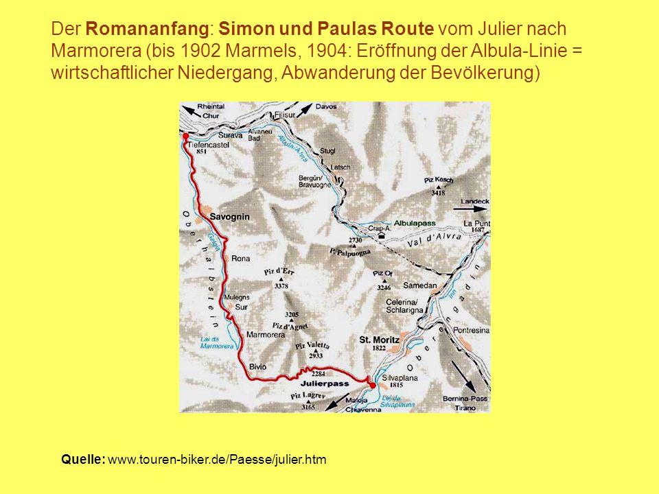 Quelle: www.touren-biker.de/Paesse/julier.htm Der Romananfang: Simon und Paulas Route vom Julier nach Marmorera (bis 1902 Marmels, 1904: Eröffnung der
