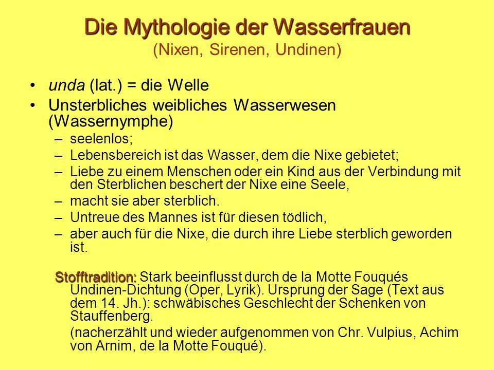 Die Mythologie der Wasserfrauen Die Mythologie der Wasserfrauen (Nixen, Sirenen, Undinen) unda (lat.) = die Welle Unsterbliches weibliches Wasserwesen