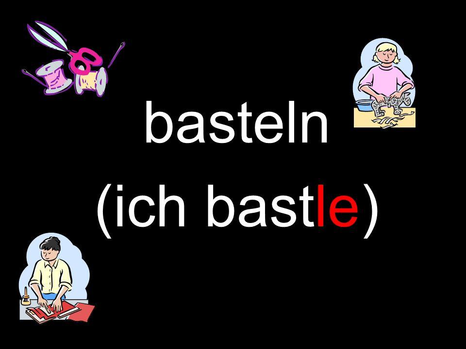 basteln (ich bastle)
