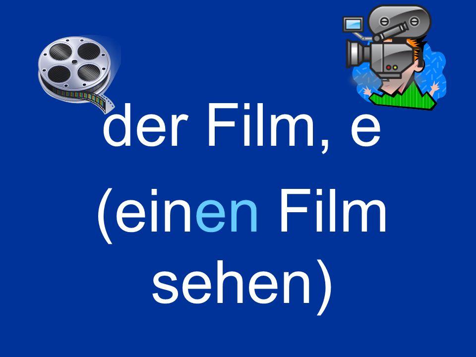 der Film, e (einen Film sehen)