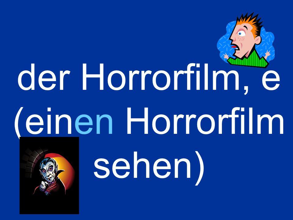der Horrorfilm, e (einen Horrorfilm sehen)