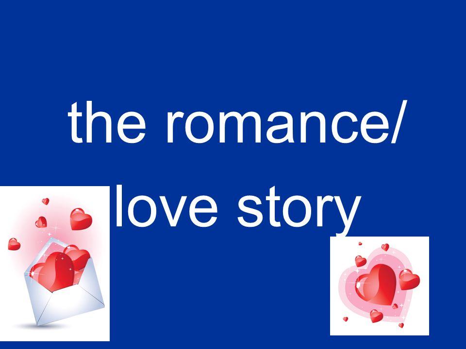 the romance/ love story