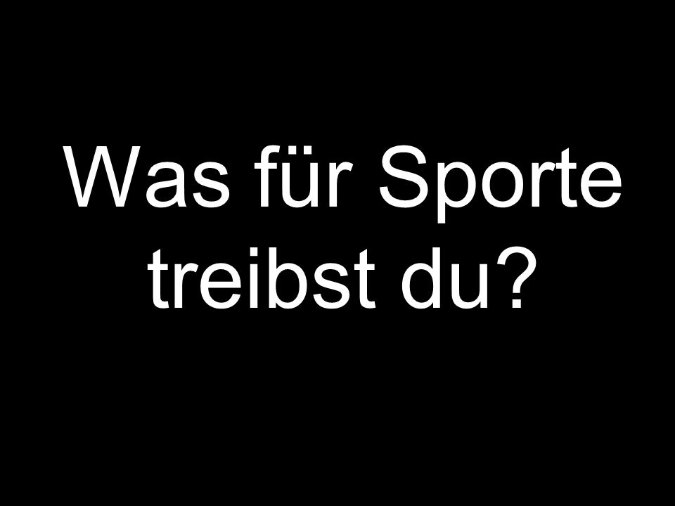 Was für Sporte treibst du