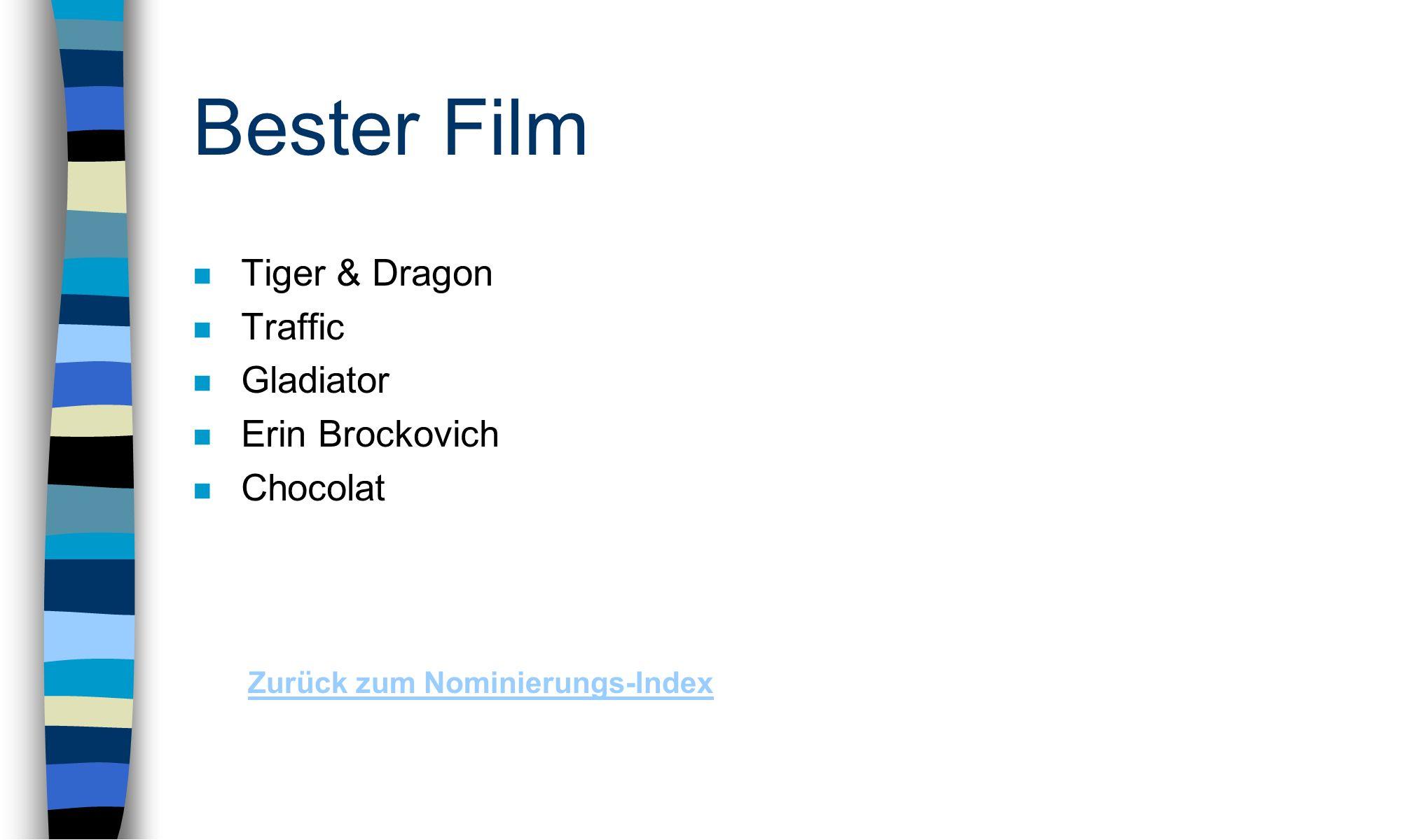 Bester Film n Tiger & Dragon n Traffic n Gladiator n Erin Brockovich n Chocolat Zurück zum Nominierungs-Index