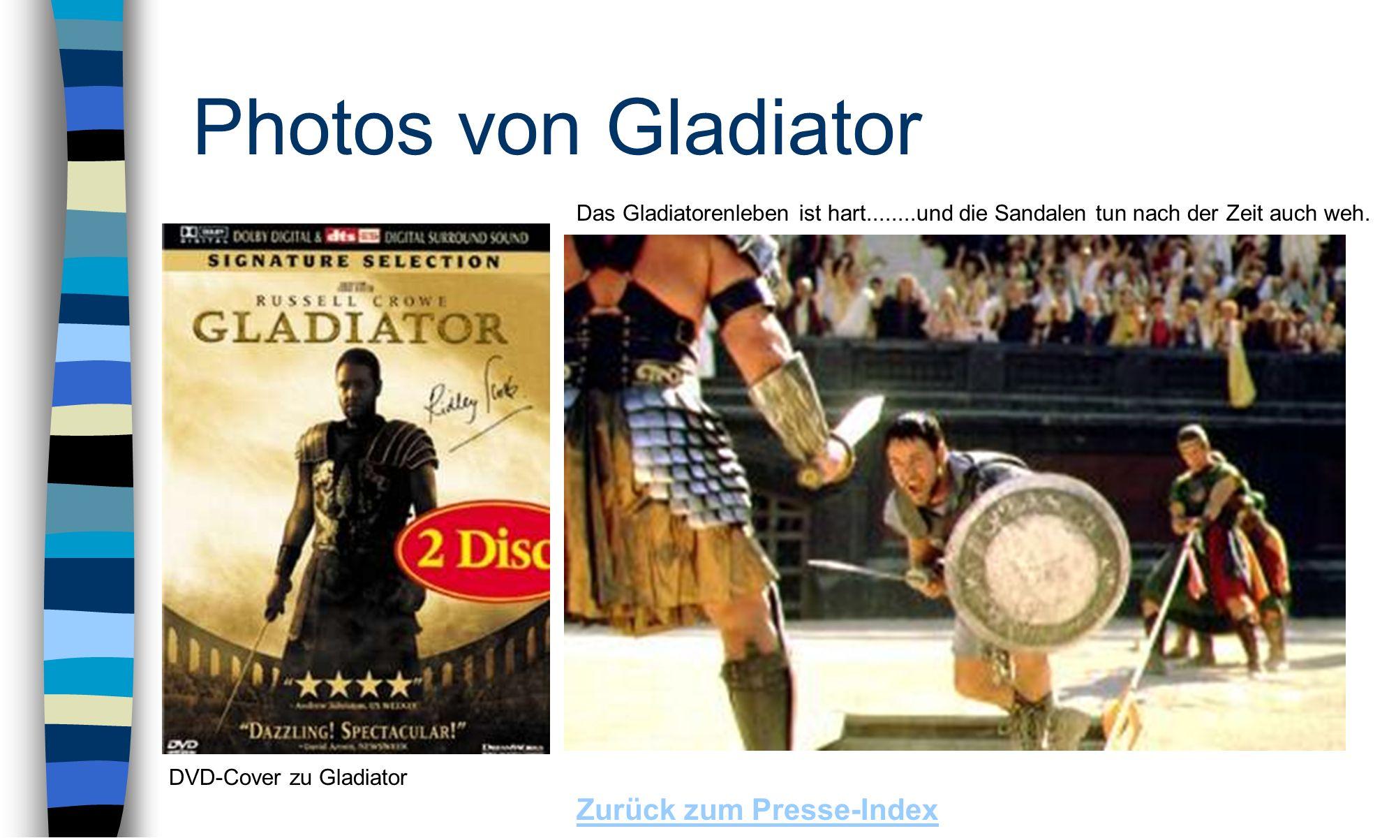 Photos von Gladiator Zurück zum Presse-Index Das Gladiatorenleben ist hart........und die Sandalen tun nach der Zeit auch weh.
