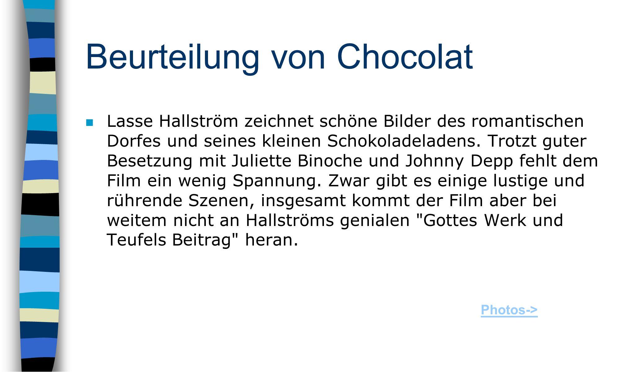 Beurteilung von Chocolat Lasse Hallström zeichnet schöne Bilder des romantischen Dorfes und seines kleinen Schokoladeladens.