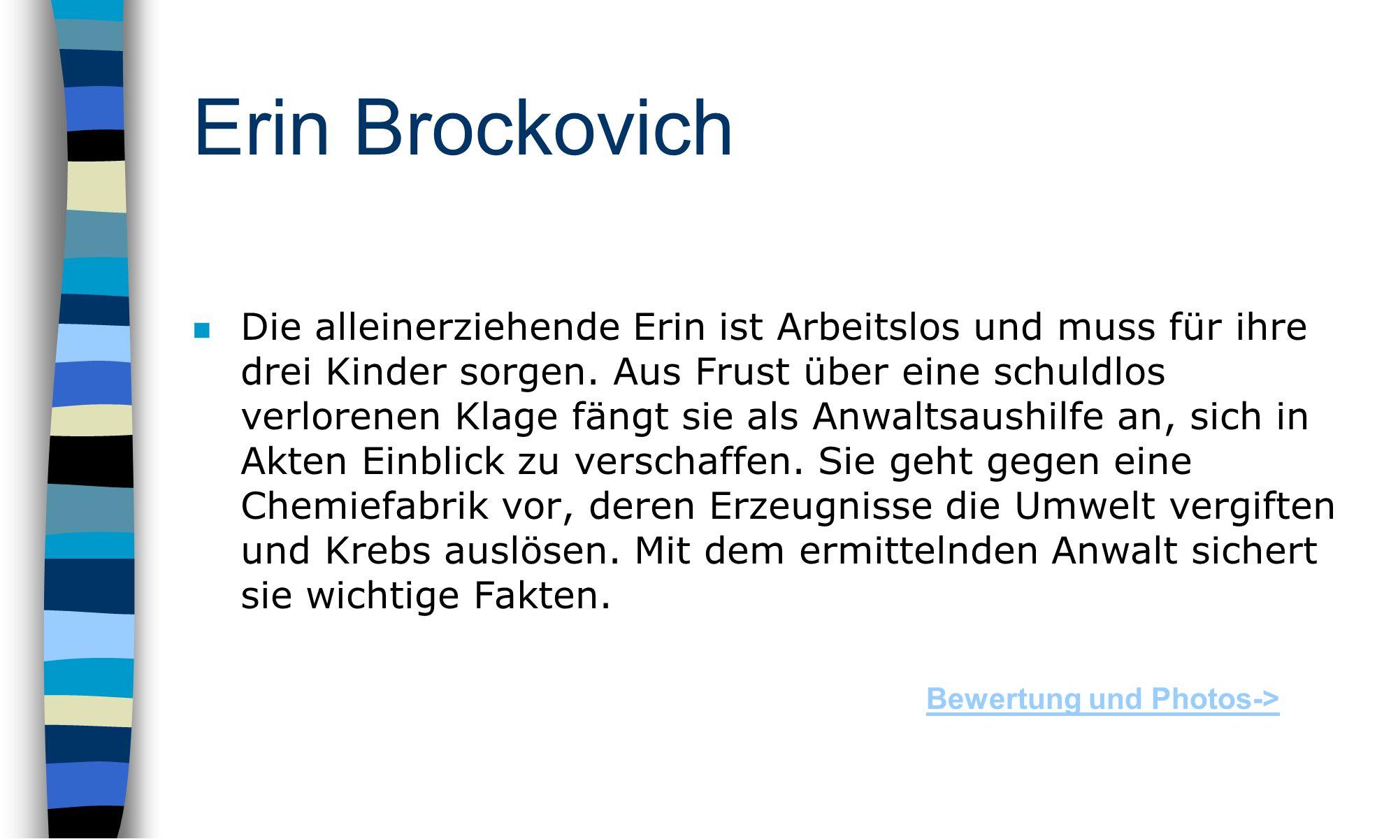 Erin Brockovich n Die alleinerziehende Erin ist Arbeitslos und muss für ihre drei Kinder sorgen.