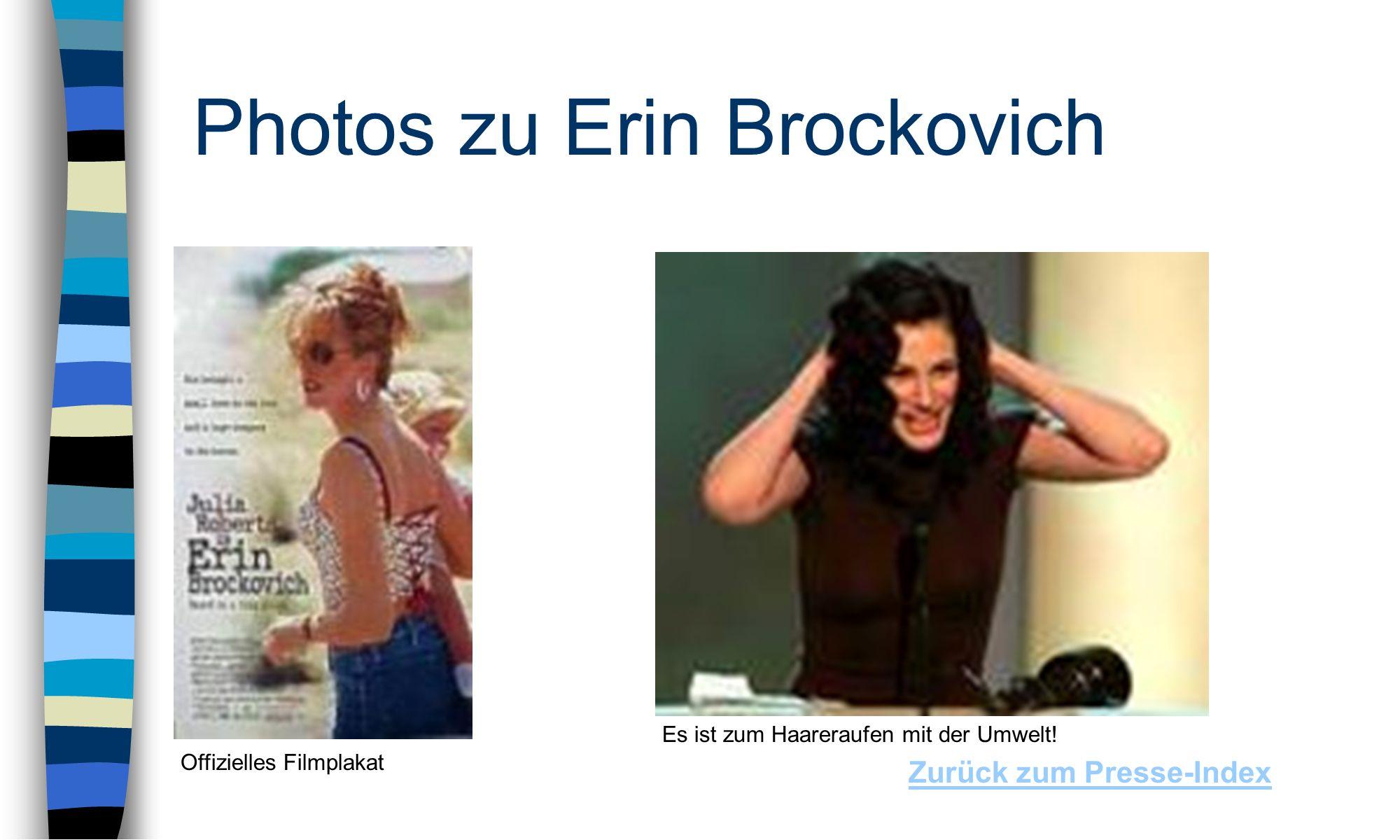 Photos zu Erin Brockovich Zurück zum Presse-Index Es ist zum Haareraufen mit der Umwelt.