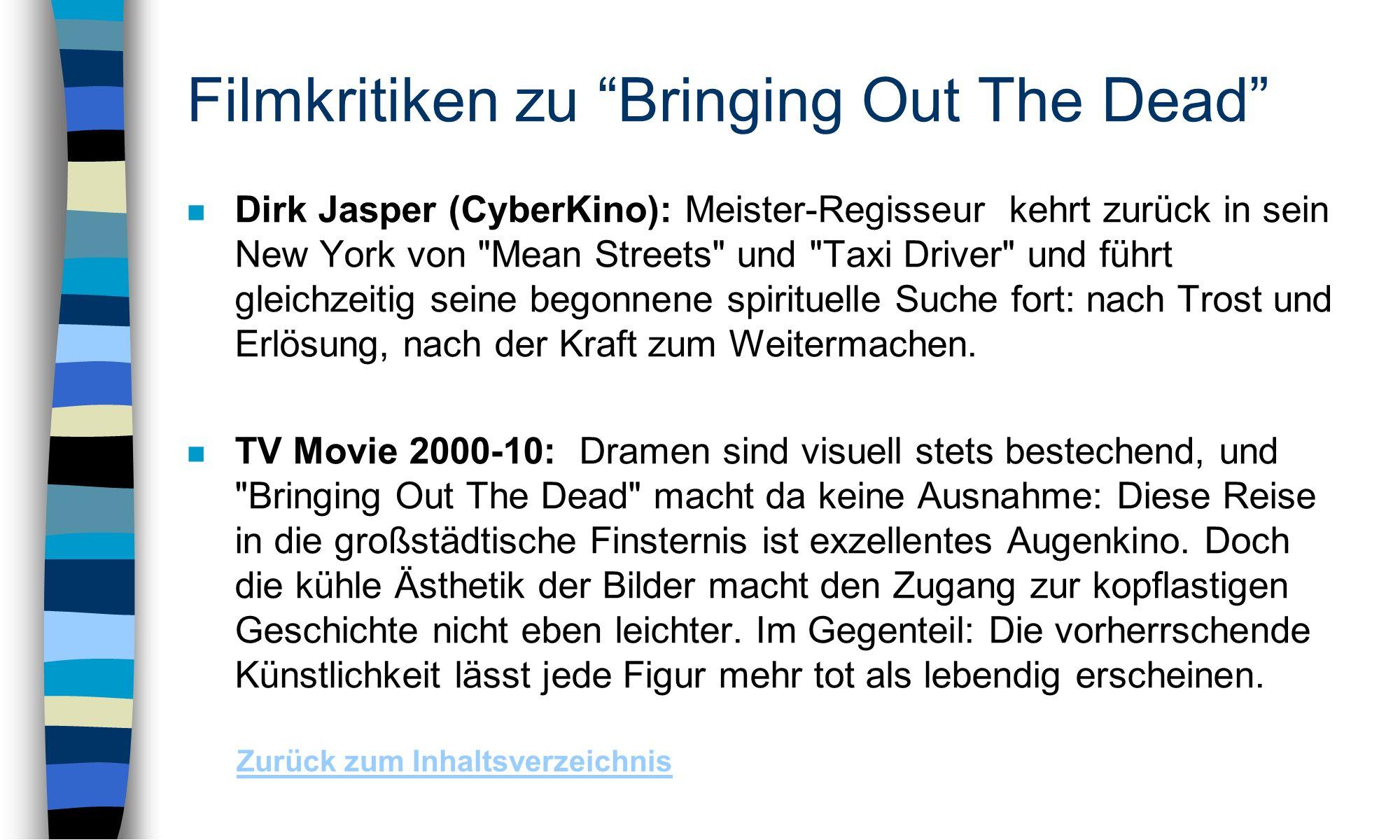 Filmkritiken zu Bringing Out The Dead n Dirk Jasper (CyberKino): Meister-Regisseur kehrt zurück in sein New York von Mean Streets und Taxi Driver und führt gleichzeitig seine begonnene spirituelle Suche fort: nach Trost und Erlösung, nach der Kraft zum Weitermachen.
