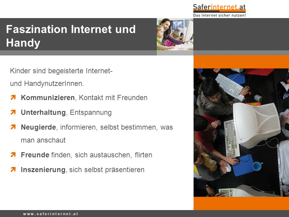 Kinder sind begeisterte Internet- und HandynutzerInnen. Kommunizieren, Kontakt mit Freunden Unterhaltung, Entspannung Neugierde, informieren, selbst b