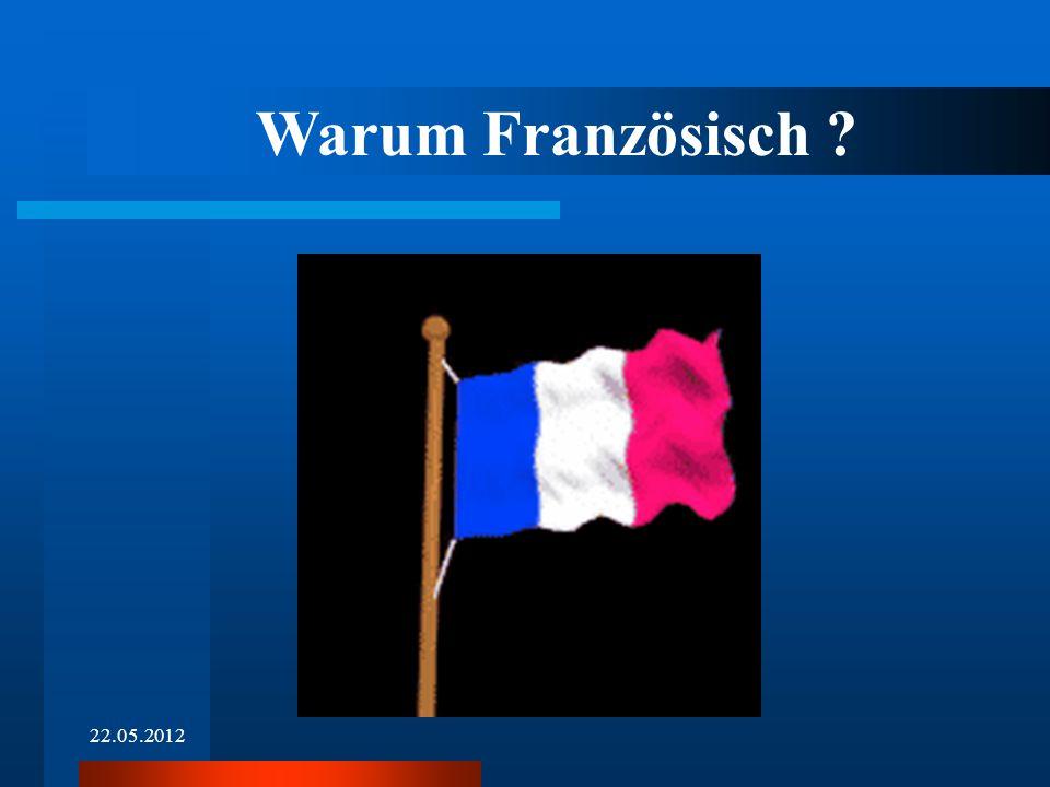 22.05.2012 Warum Französisch ?