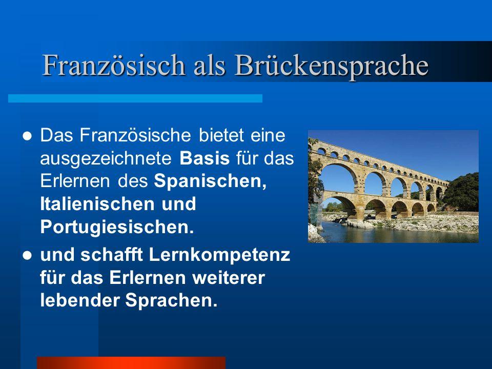 Französisch als Brückensprache Das Französische bietet eine ausgezeichnete Basis für das Erlernen des Spanischen, Italienischen und Portugiesischen.