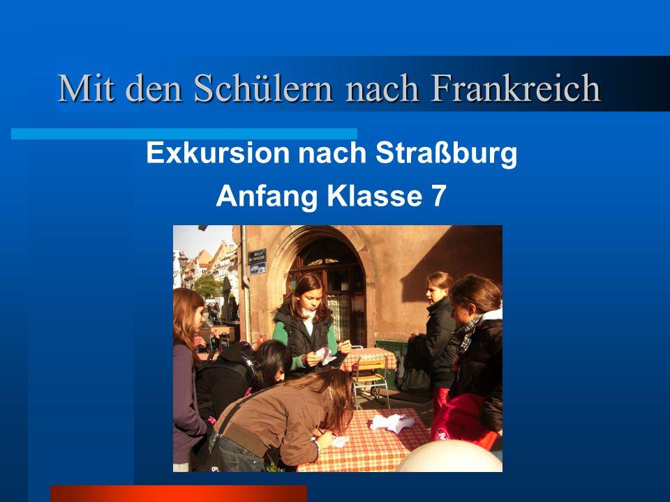 Mit den Schülern nach Frankreich Exkursion nach Straßburg Anfang Klasse 7