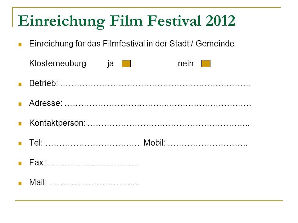 Einreichung Film Festival 2012 Einreichung für das Filmfestival in der Stadt / Gemeinde Klosterneuburg ja nein Betrieb: …………………………………………………………… Adresse: ………………………………..………………………… Kontaktperson: …………………………………………………..