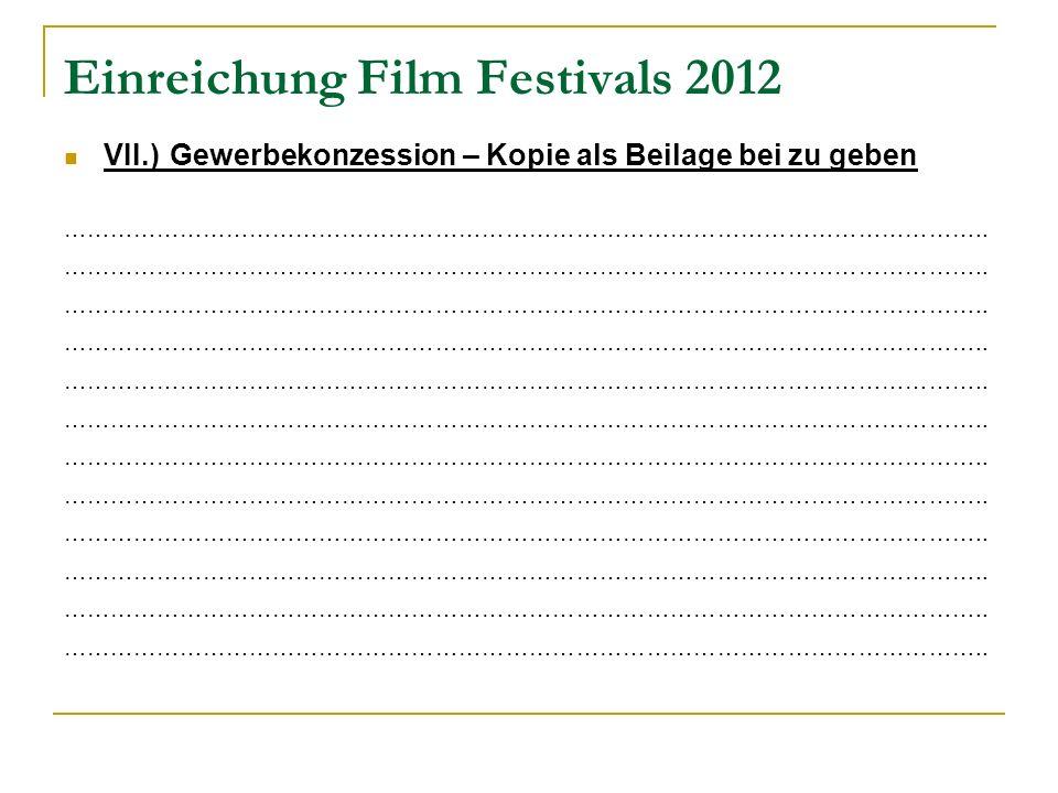 Einreichung Film Festivals 2012 VII.) Gewerbekonzession – Kopie als Beilage bei zu geben ………………………………………………………………………………………………………..