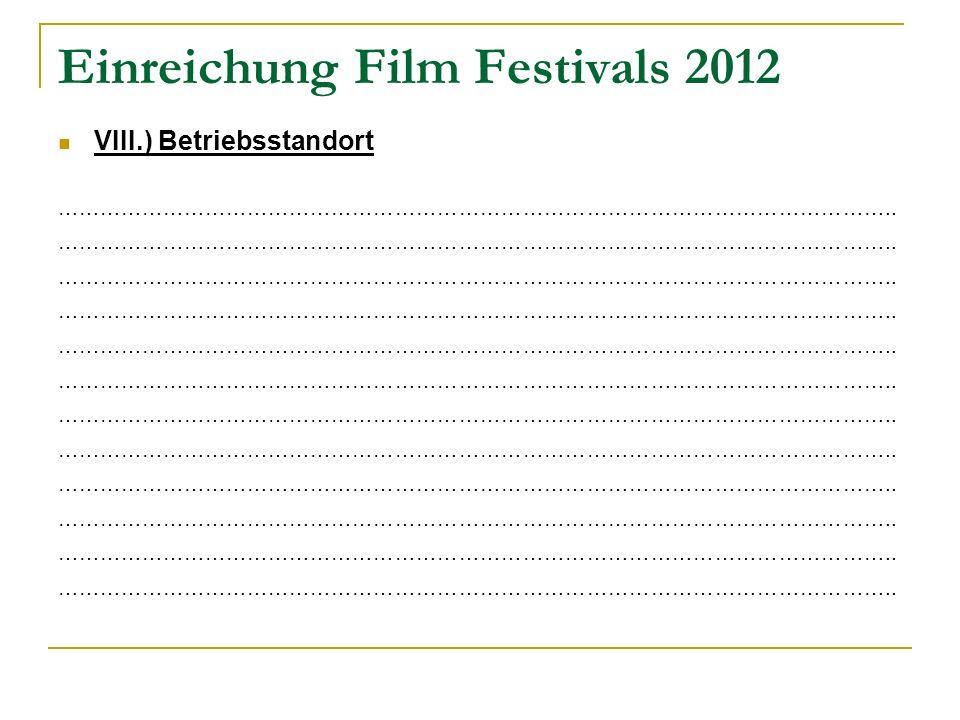 Einreichung Film Festivals 2012 VIII.) Betriebsstandort ………………………………………………………………………………………………………..